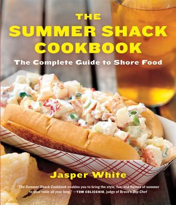 The Summer Shack Cookbook By White, Jasper