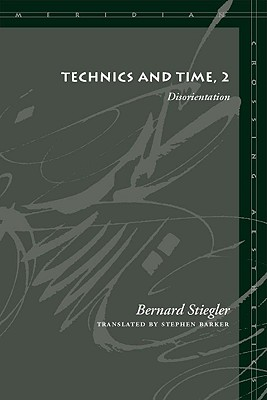 Technics and Time, 2 By Stiegler, Bernard/ Barker, Stephen (TRN)
